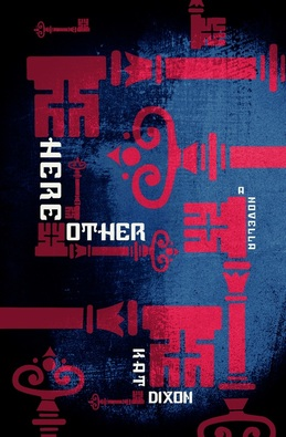 Here/Other a Novella by Kat Dixon, Reviewed for ARDOR by B.D. Fischer